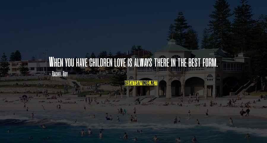 Always Have Love Sayings By Rachel Roy: When you have children love is always there in the best form.