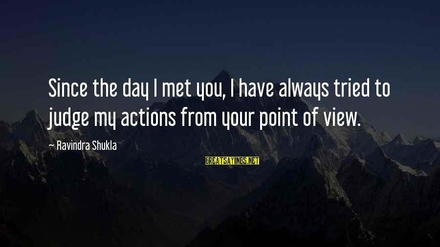 Always Have Love Sayings By Ravindra Shukla: Since the day I met you, I have always tried to judge my actions from