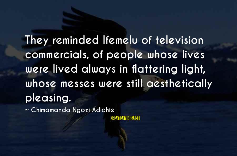 Always Pleasing Others Sayings By Chimamanda Ngozi Adichie: They reminded Ifemelu of television commercials, of people whose lives were lived always in flattering