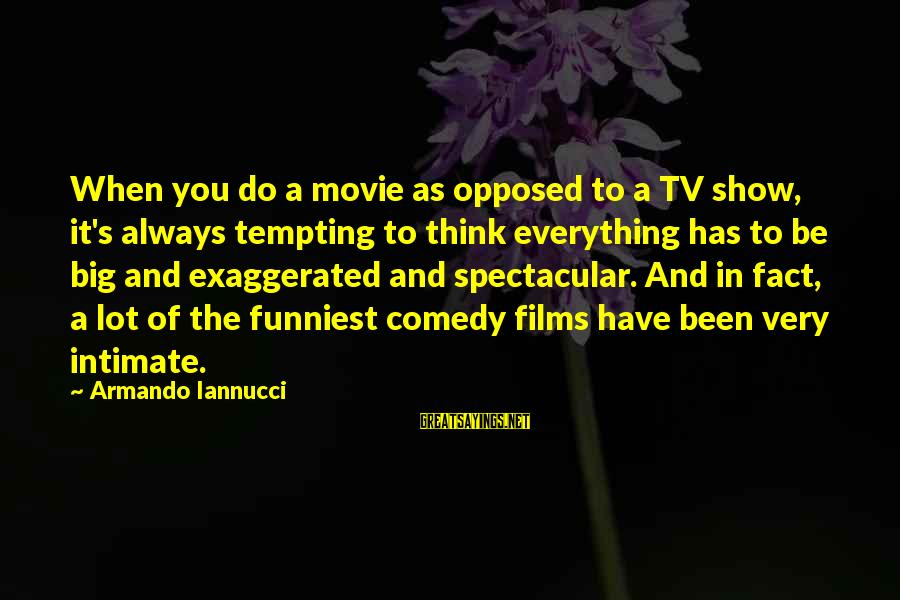 Always Think Big Sayings By Armando Iannucci: When you do a movie as opposed to a TV show, it's always tempting to