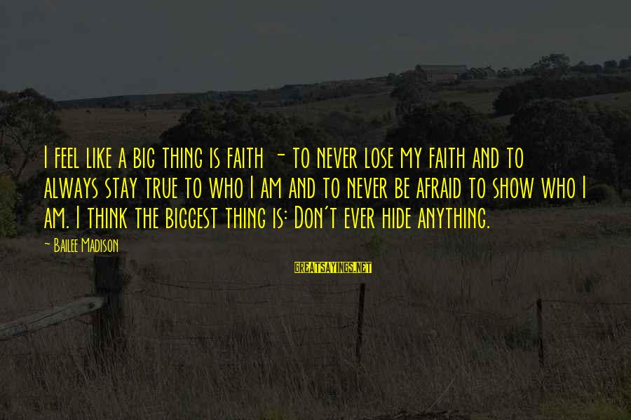 Always Think Big Sayings By Bailee Madison: I feel like a big thing is faith - to never lose my faith and