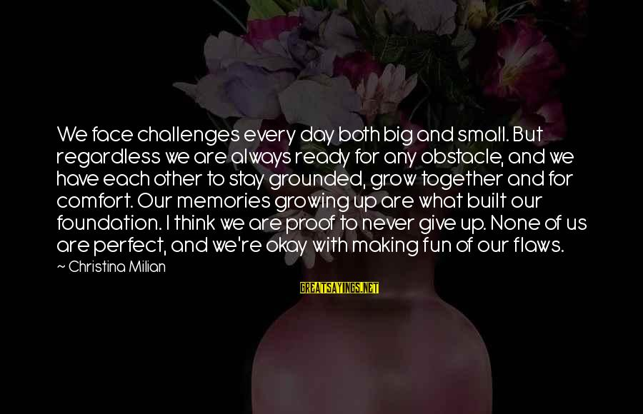 Always Think Big Sayings By Christina Milian: We face challenges every day both big and small. But regardless we are always ready