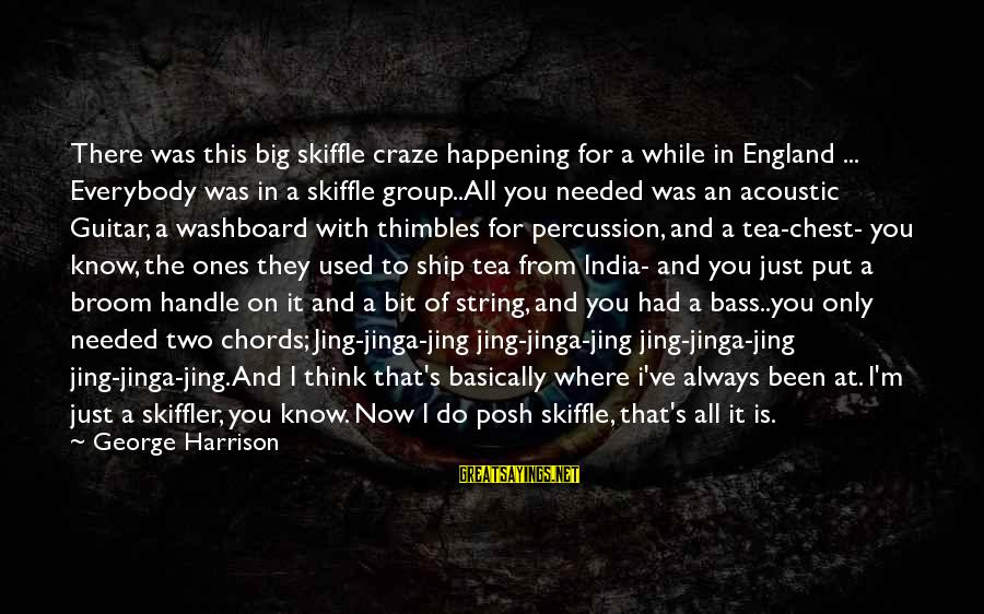 Always Think Big Sayings By George Harrison: There was this big skiffle craze happening for a while in England ... Everybody was