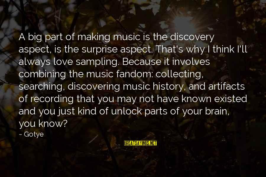 Always Think Big Sayings By Gotye: A big part of making music is the discovery aspect, is the surprise aspect. That's