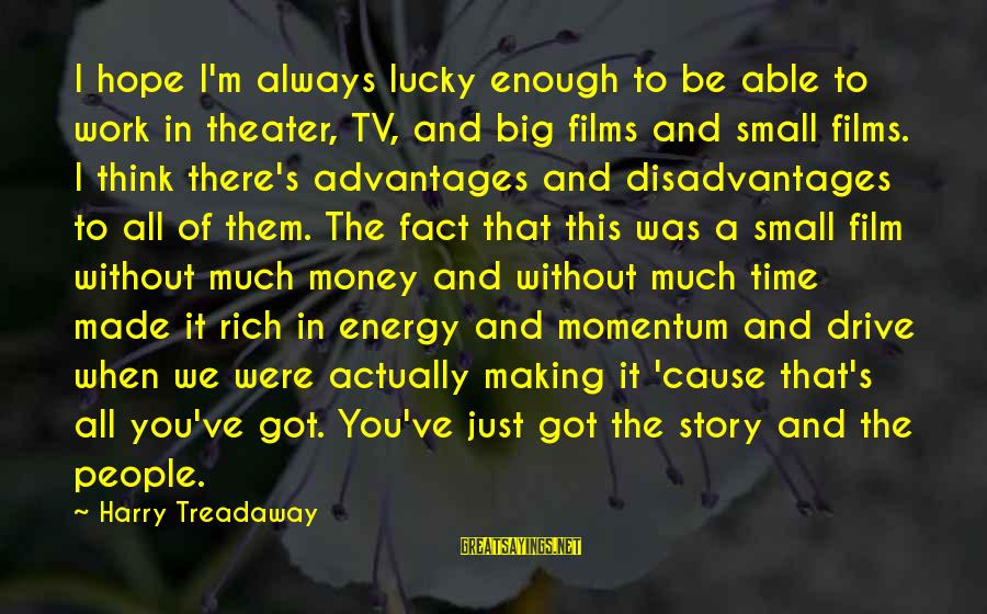 Always Think Big Sayings By Harry Treadaway: I hope I'm always lucky enough to be able to work in theater, TV, and