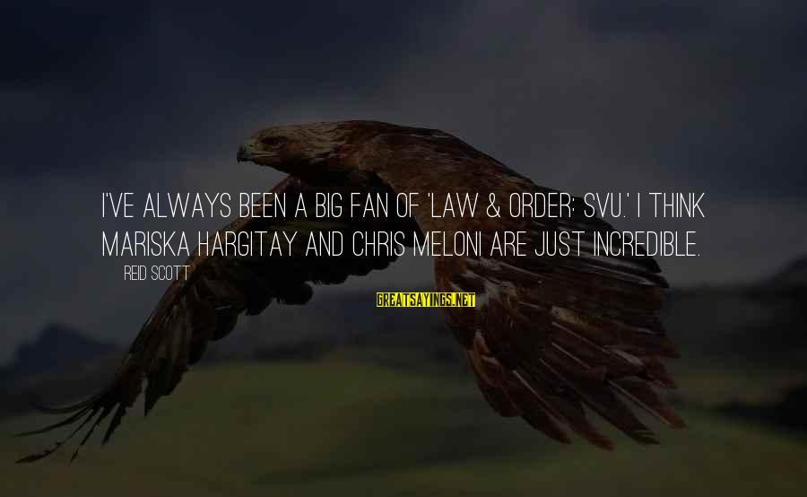 Always Think Big Sayings By Reid Scott: I've always been a big fan of 'Law & Order: SVU.' I think Mariska Hargitay