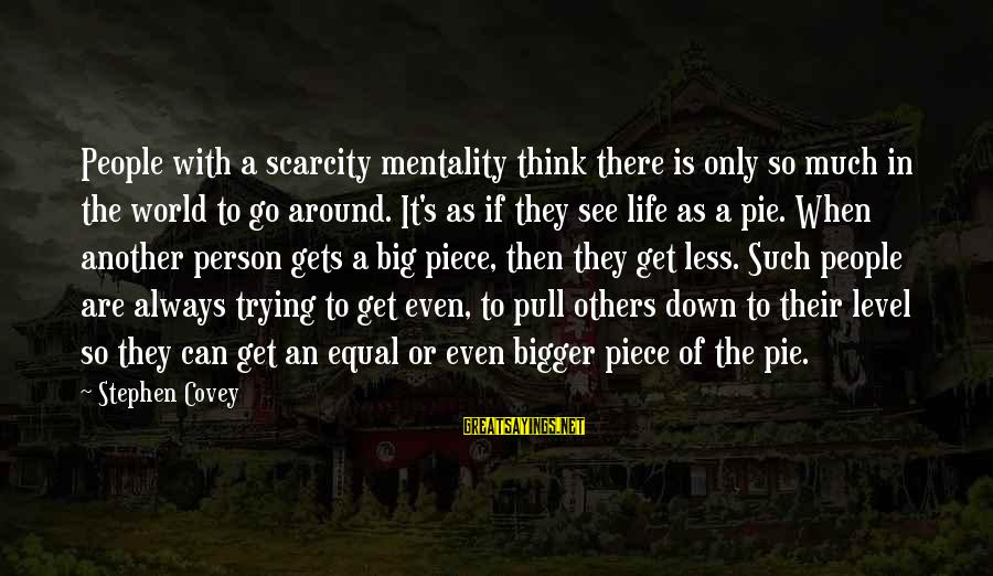 Always Think Big Sayings By Stephen Covey: People with a scarcity mentality think there is only so much in the world to