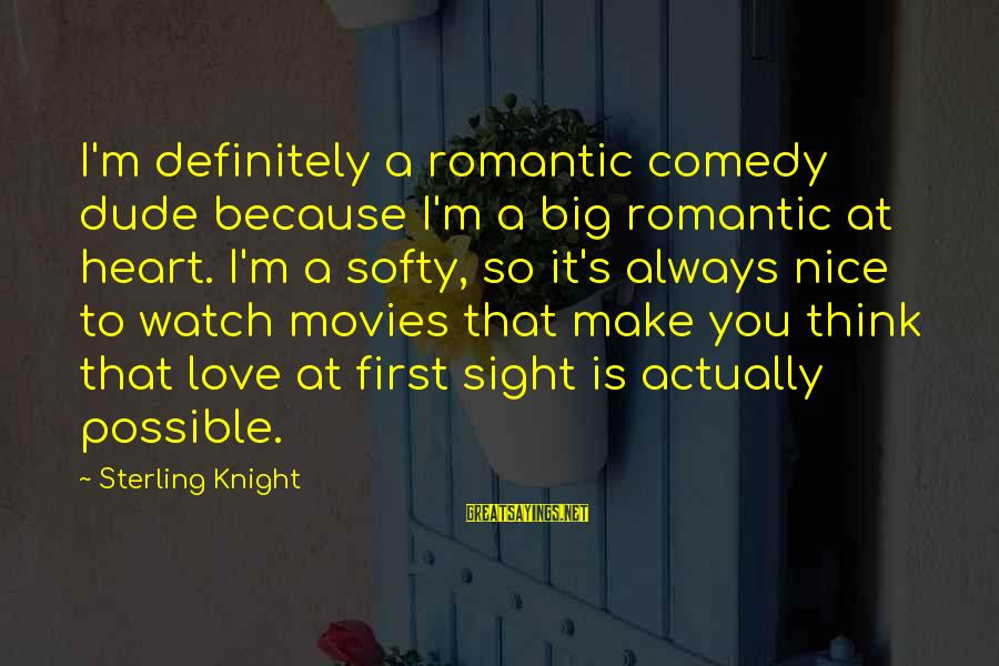 Always Think Big Sayings By Sterling Knight: I'm definitely a romantic comedy dude because I'm a big romantic at heart. I'm a