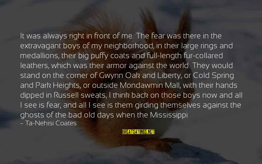 Always Think Big Sayings By Ta-Nehisi Coates: It was always right in front of me. The fear was there in the extravagant