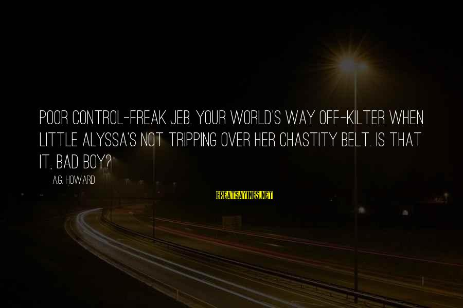 Alyssa's Sayings By A.G. Howard: Poor control-freak Jeb. Your world's way off-kilter when little Alyssa's not tripping over her chastity