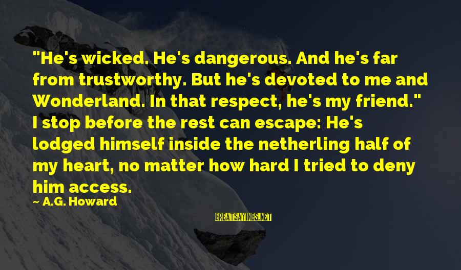 """Alyssa's Sayings By A.G. Howard: """"He's wicked. He's dangerous. And he's far from trustworthy. But he's devoted to me and"""