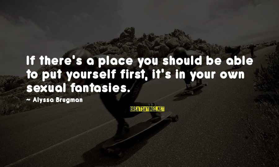 Alyssa's Sayings By Alyssa Brugman: If there's a place you should be able to put yourself first, it's in your