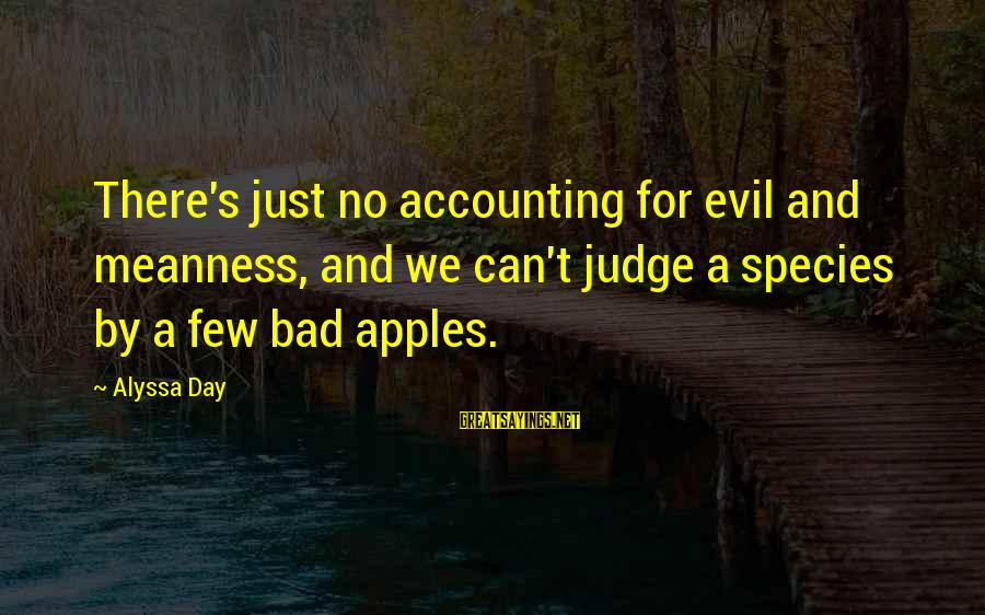 Alyssa's Sayings By Alyssa Day: There's just no accounting for evil and meanness, and we can't judge a species by