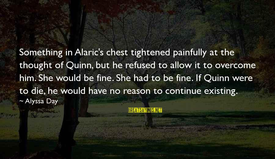 Alyssa's Sayings By Alyssa Day: Something in Alaric's chest tightened painfully at the thought of Quinn, but he refused to