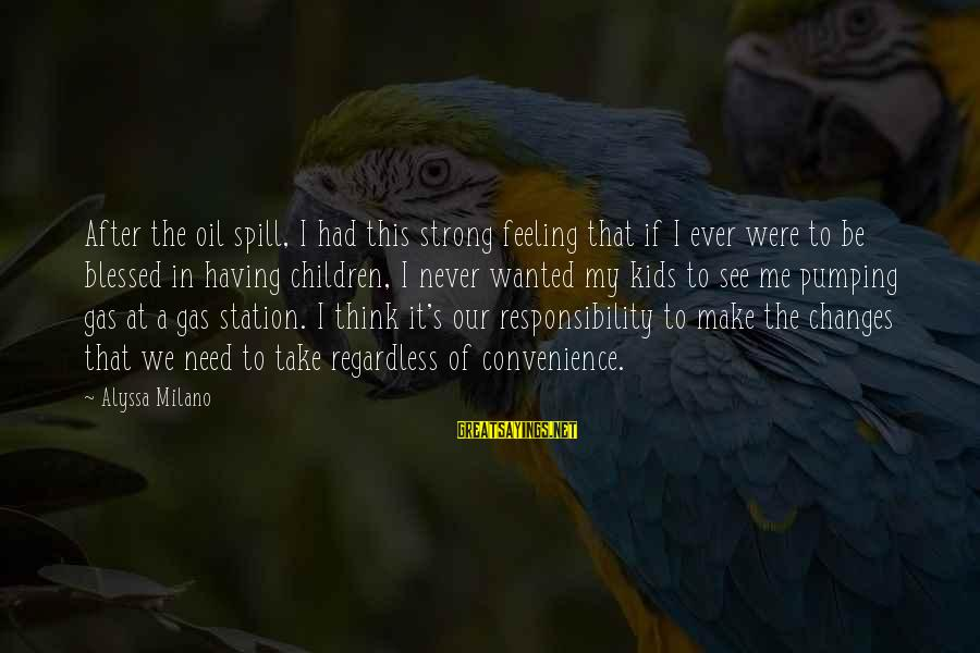 Alyssa's Sayings By Alyssa Milano: After the oil spill, I had this strong feeling that if I ever were to