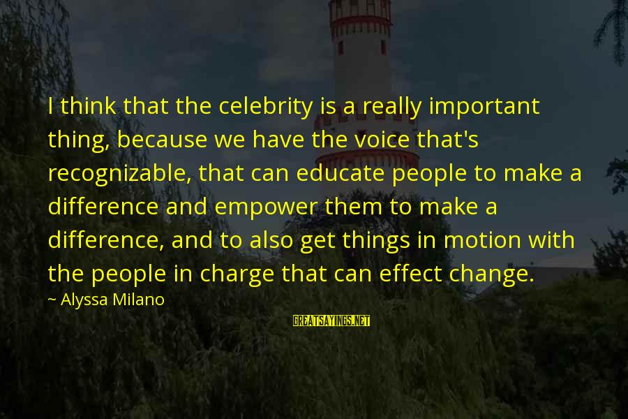 Alyssa's Sayings By Alyssa Milano: I think that the celebrity is a really important thing, because we have the voice