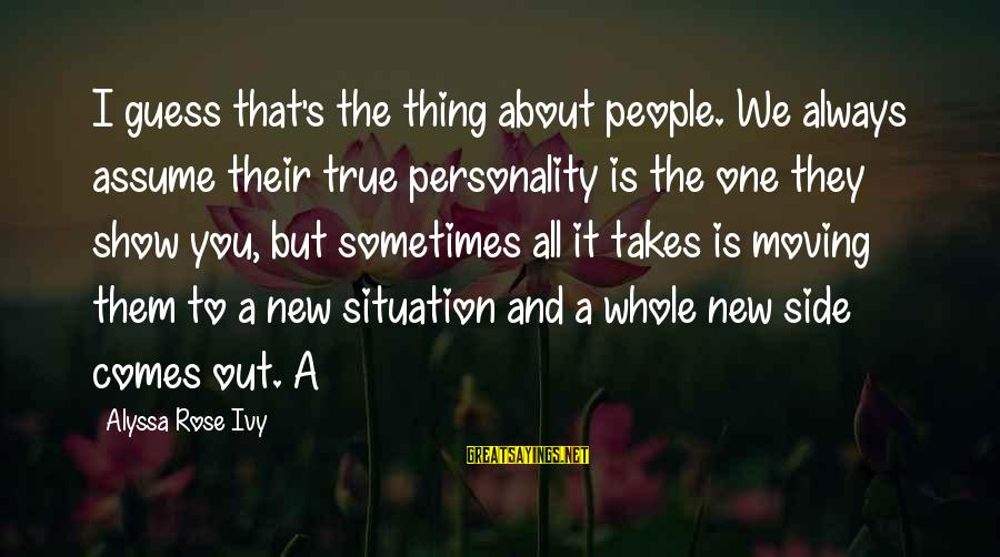 Alyssa's Sayings By Alyssa Rose Ivy: I guess that's the thing about people. We always assume their true personality is the
