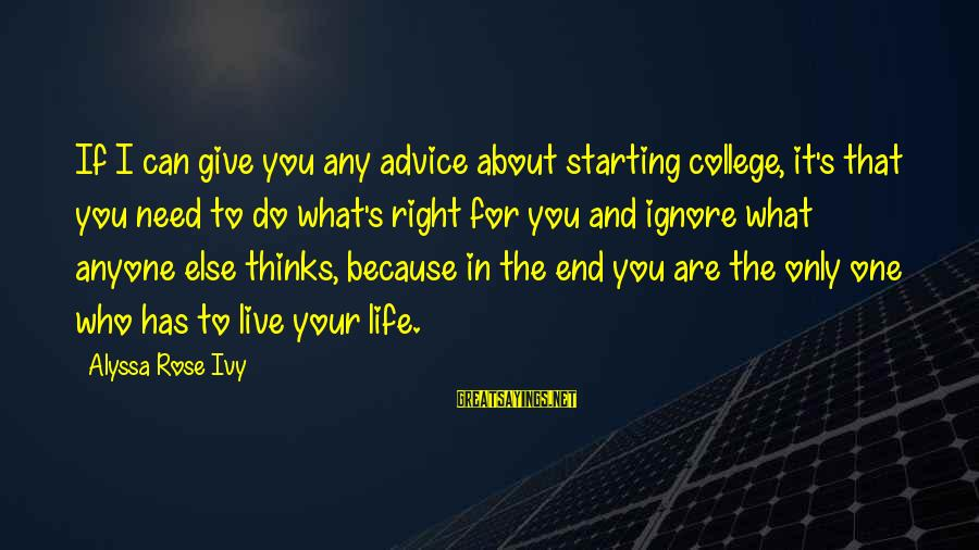 Alyssa's Sayings By Alyssa Rose Ivy: If I can give you any advice about starting college, it's that you need to