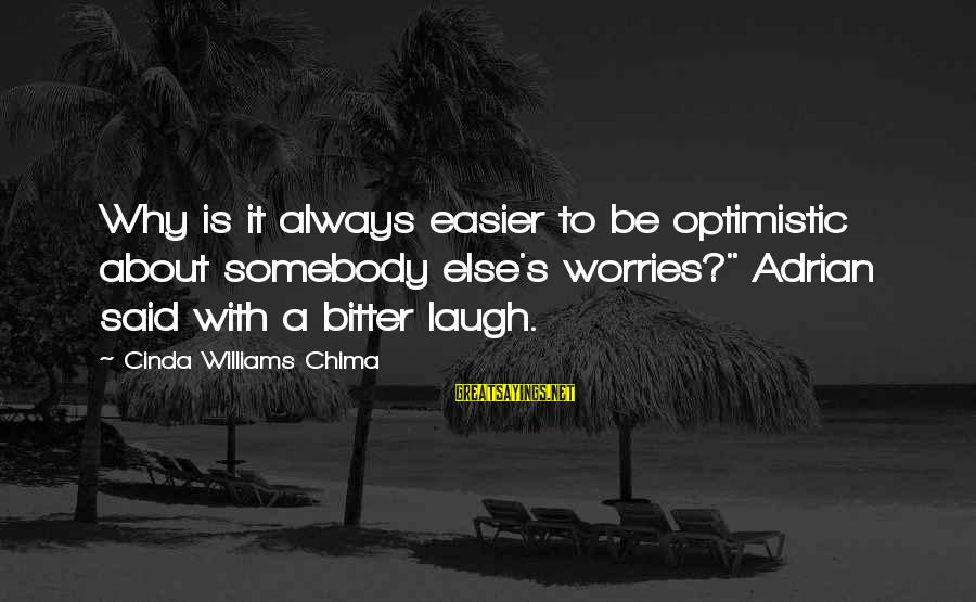 """Alyssa's Sayings By Cinda Williams Chima: Why is it always easier to be optimistic about somebody else's worries?"""" Adrian said with"""