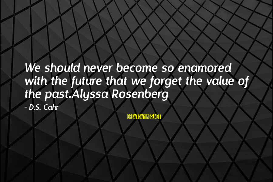 Alyssa's Sayings By D.S. Cahr: We should never become so enamored with the future that we forget the value of