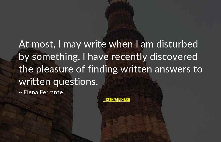 Am Disturbed Sayings By Elena Ferrante: At most, I may write when I am disturbed by something. I have recently discovered
