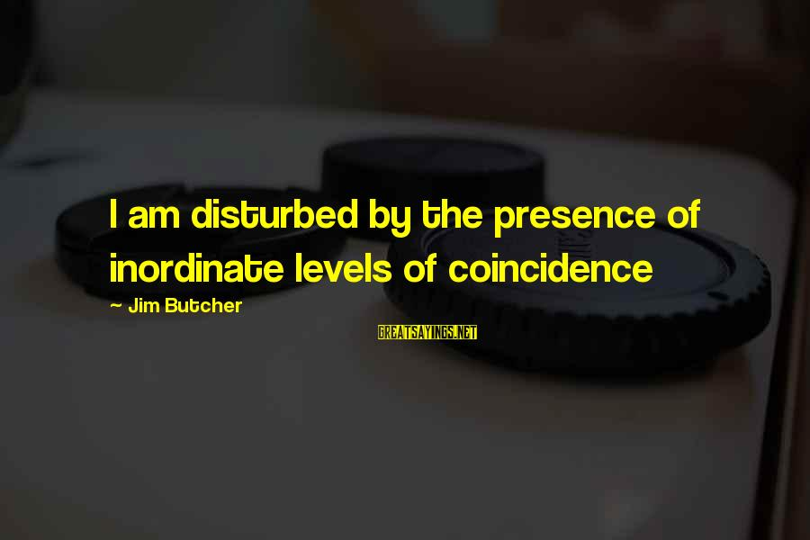 Am Disturbed Sayings By Jim Butcher: I am disturbed by the presence of inordinate levels of coincidence