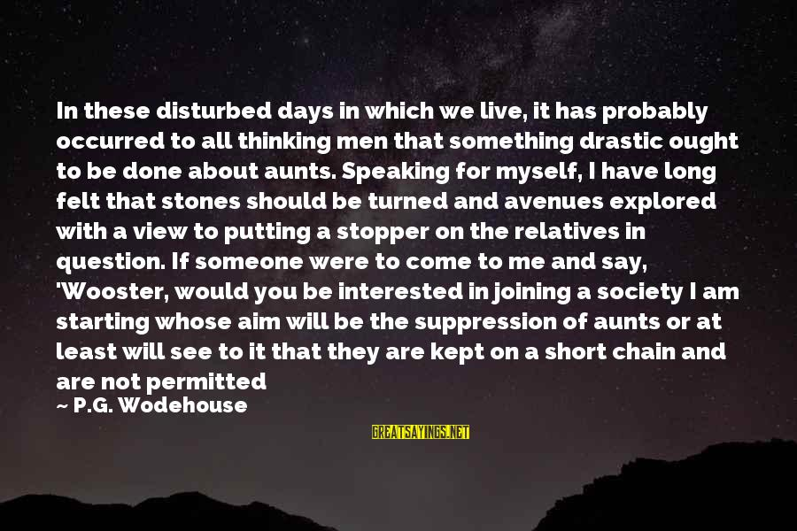 Am Disturbed Sayings By P.G. Wodehouse: In these disturbed days in which we live, it has probably occurred to all thinking