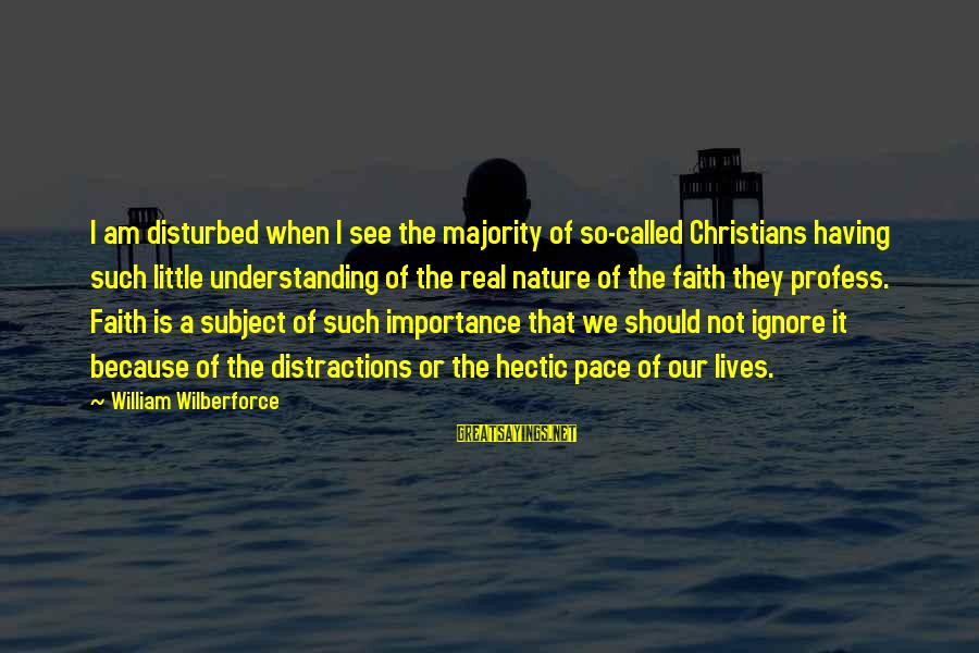 Am Disturbed Sayings By William Wilberforce: I am disturbed when I see the majority of so-called Christians having such little understanding