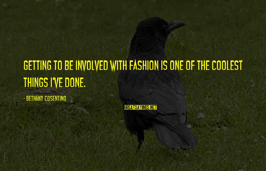 Am Getting Over You Sayings By Bethany Cosentino: Getting to be involved with fashion is one of the coolest things I've done.