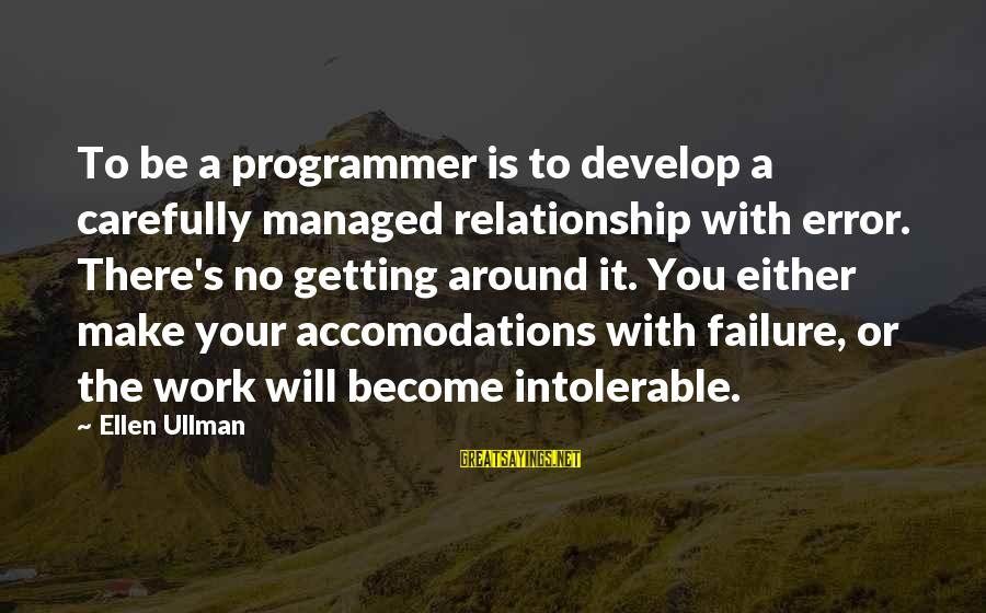 Am Getting Over You Sayings By Ellen Ullman: To be a programmer is to develop a carefully managed relationship with error. There's no