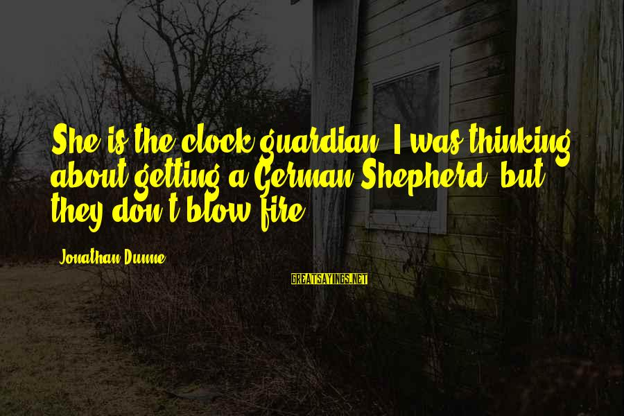Am Getting Over You Sayings By Jonathan Dunne: She is the clock-guardian. I was thinking about getting a German Shepherd, but they don't
