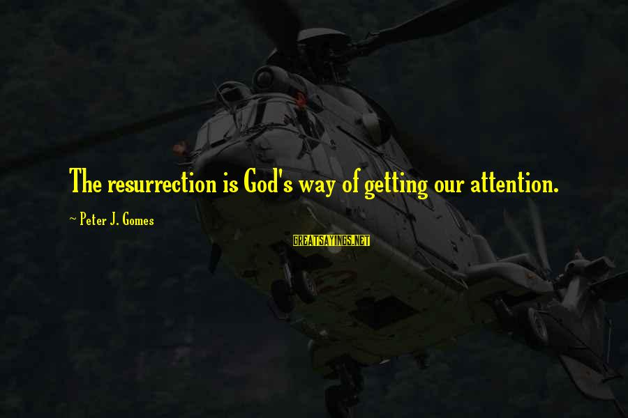 Am Getting Over You Sayings By Peter J. Gomes: The resurrection is God's way of getting our attention.