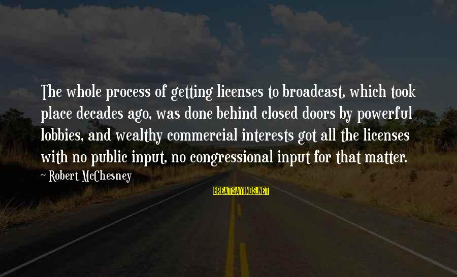 Am Getting Over You Sayings By Robert McChesney: The whole process of getting licenses to broadcast, which took place decades ago, was done