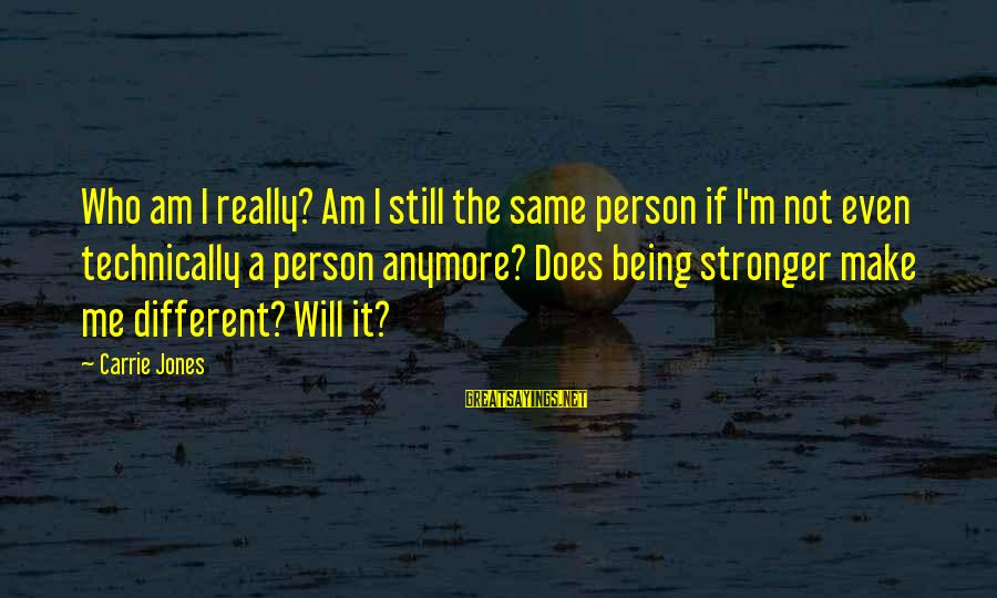 Am Not The Same Person Sayings By Carrie Jones: Who am I really? Am I still the same person if I'm not even technically
