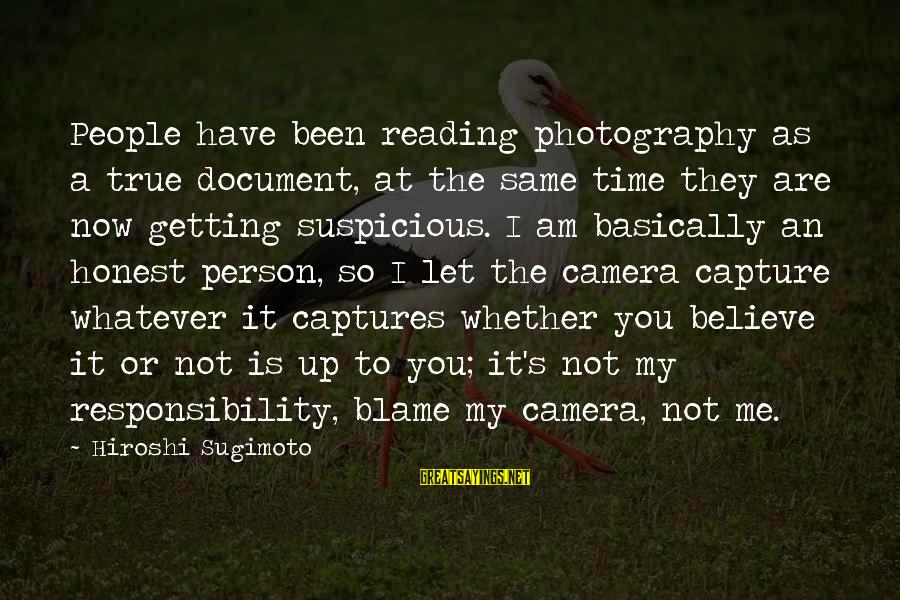 Am Not The Same Person Sayings By Hiroshi Sugimoto: People have been reading photography as a true document, at the same time they are