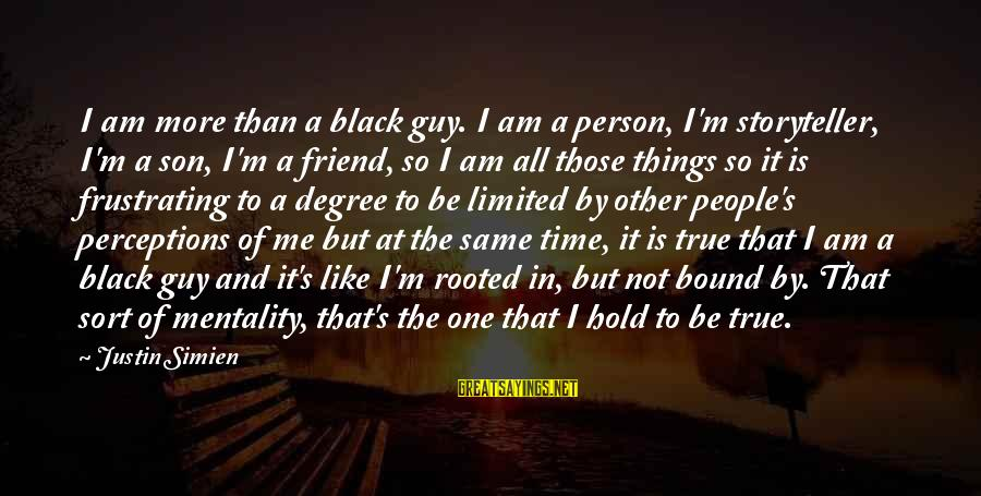 Am Not The Same Person Sayings By Justin Simien: I am more than a black guy. I am a person, I'm storyteller, I'm a