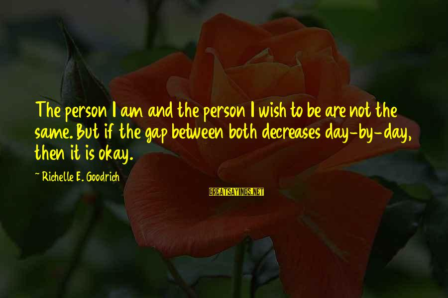 Am Not The Same Person Sayings By Richelle E. Goodrich: The person I am and the person I wish to be are not the same.