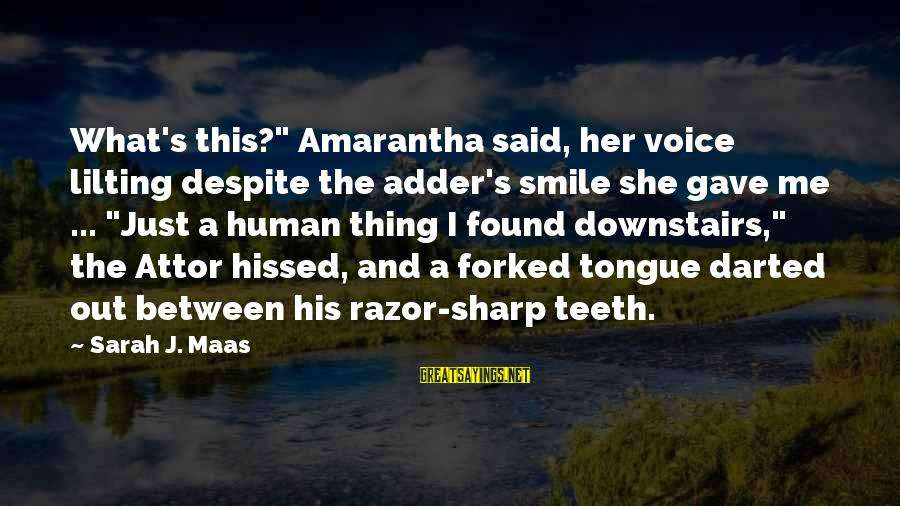 """Amarantha Sayings By Sarah J. Maas: What's this?"""" Amarantha said, her voice lilting despite the adder's smile she gave me ..."""