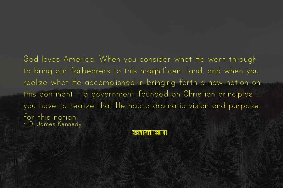 America Not A Christian Nation Sayings By D. James Kennedy: God loves America. When you consider what He went through to bring our forbearers to