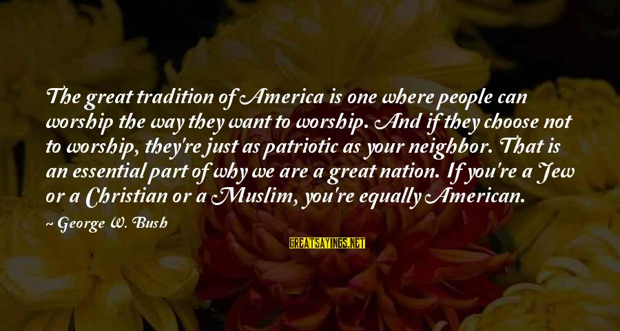 America Not A Christian Nation Sayings By George W. Bush: The great tradition of America is one where people can worship the way they want