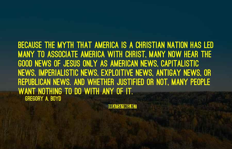 America Not A Christian Nation Sayings By Gregory A. Boyd: Because the myth that America is a Christian nation has led many to associate America