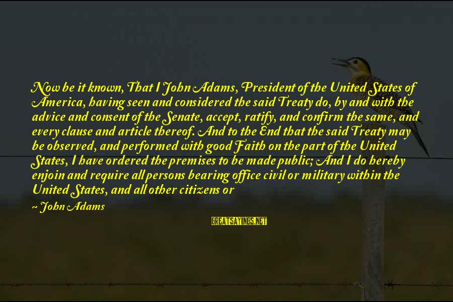 America Not A Christian Nation Sayings By John Adams: Now be it known, That I John Adams, President of the United States of America,