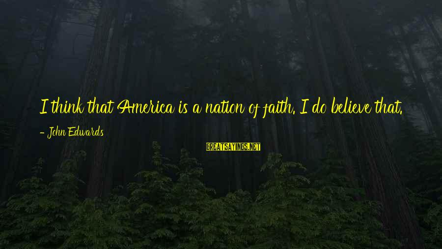 America Not A Christian Nation Sayings By John Edwards: I think that America is a nation of faith. I do believe that. Certainly by