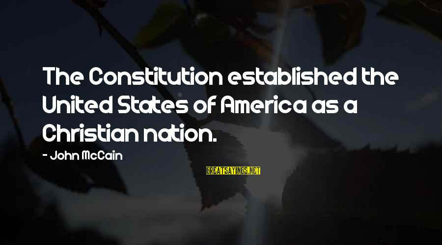 America Not A Christian Nation Sayings By John McCain: The Constitution established the United States of America as a Christian nation.