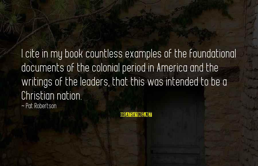 America Not A Christian Nation Sayings By Pat Robertson: I cite in my book countless examples of the foundational documents of the colonial period