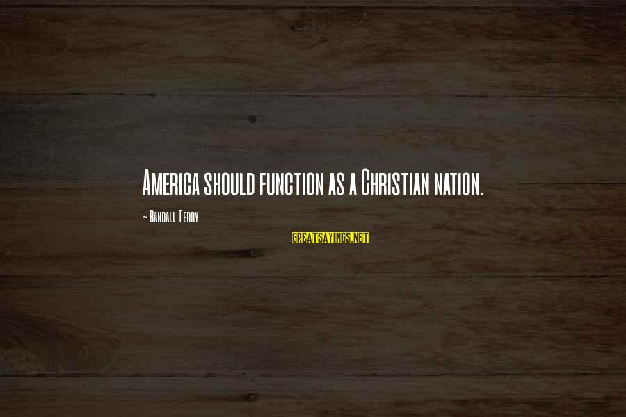 America Not A Christian Nation Sayings By Randall Terry: America should function as a Christian nation.