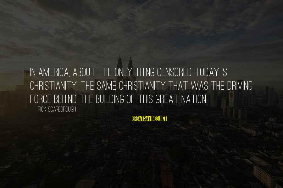 America Not A Christian Nation Sayings By Rick Scarborough: In America, about the only thing censored today is Christianity, the same Christianity that was