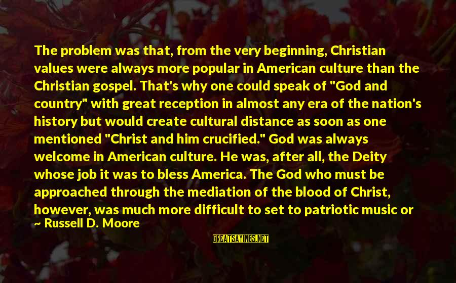 America Not A Christian Nation Sayings By Russell D. Moore: The problem was that, from the very beginning, Christian values were always more popular in