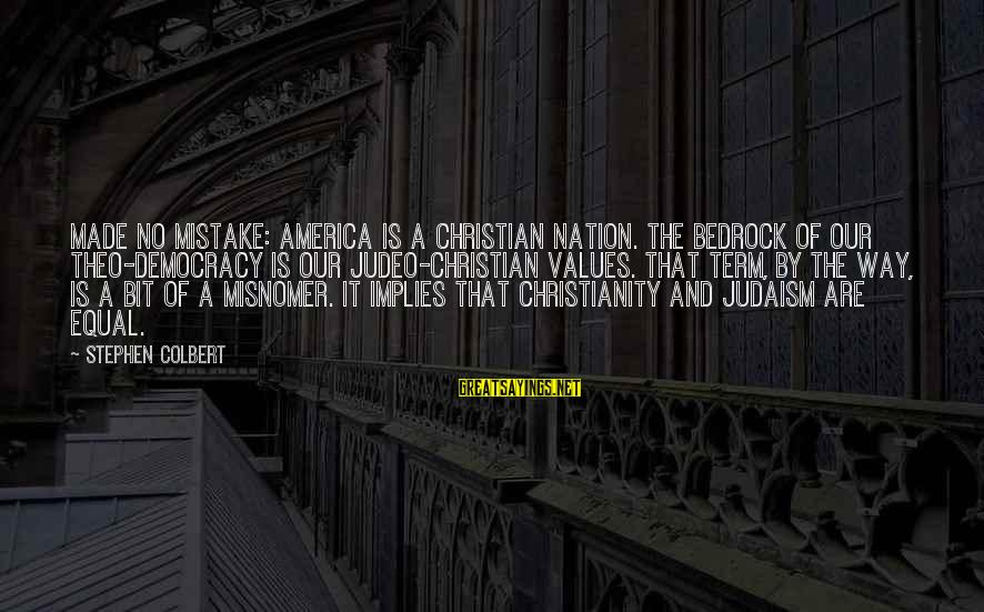 America Not A Christian Nation Sayings By Stephen Colbert: Made no mistake: America is a Christian nation. The bedrock of our theo-democracy is our