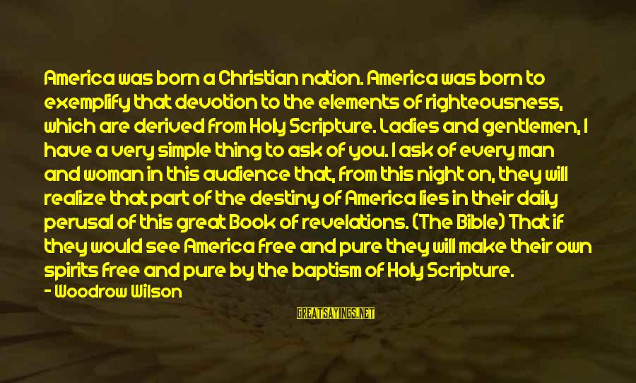 America Not A Christian Nation Sayings By Woodrow Wilson: America was born a Christian nation. America was born to exemplify that devotion to the